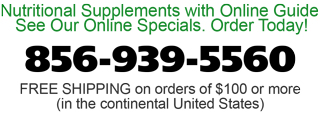 Nutritional Supplements with Online Guide. See Our Online Specials. Order Today: 1-888-340-5888